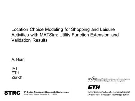 Location Choice Modeling for Shopping and Leisure Activities with MATSim: Utility Function Extension and Validation Results A. Horni IVT ETH Zurich.