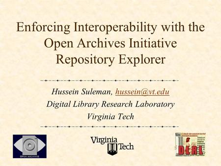 Enforcing Interoperability with the Open Archives Initiative Repository Explorer Hussein Suleman, Digital Library Research.