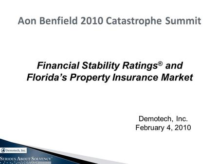 Financial Stability Ratings ® and Florida's Property Insurance Market Demotech, Inc. February 4, 2010.