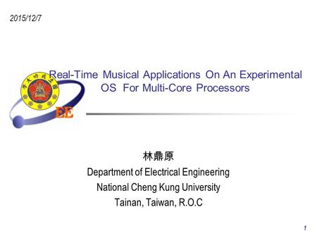 Real-Time Musical Applications On An Experimental OS For Multi-Core Processors 林鼎原 Department of Electrical Engineering National Cheng Kung University.