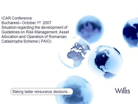 Making better reinsurance decisions… ICAR Conference Bucharest– October 1 st 2007 Situation regarding the development of Guidelines on Risk Management,