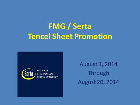 FMG / Serta Tencel Sheet Promotion August 1, 2014 Through August 20, 2014.