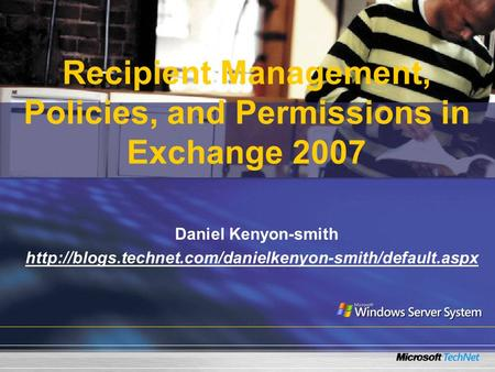 Recipient Management, Policies, and Permissions in Exchange 2007 Daniel Kenyon-smith