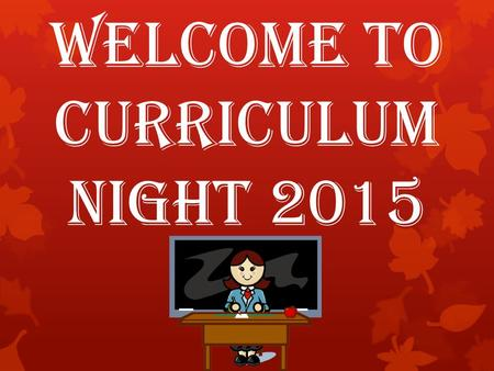 Welcome to CURRICULUM NIGHT 2015. Welcome to Room 2006!  Wow, we have had an amazing start to a significant school year! First, here is a little bit.