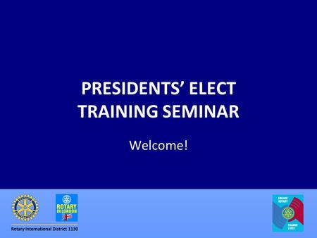 PRESIDENTS' ELECT TRAINING SEMINAR Welcome!. www.rotaryinlondon.org2 The Programme Welcome Our Year Rotary Moments Breakout Sessions (coffees & teas)