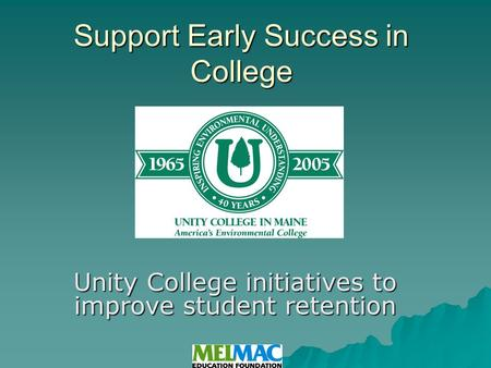 Support Early Success in College Unity College initiatives to improve student retention.