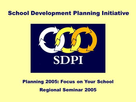 Planning 2005: Focus on Your School Regional Seminar 2005 School Development Planning Initiative.