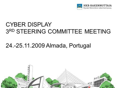 CYBER DISPLAY 3 RD STEERING COMMITTEE MEETING 24.-25.11.2009 Almada, Portugal.