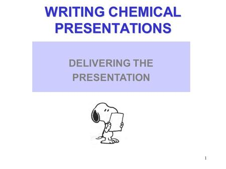 1 WRITING CHEMICAL PRESENTATIONS INTRODUCTION DELIVERING THE PRESENTATION.