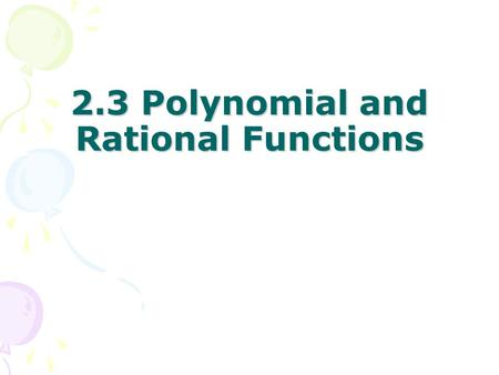 2.3 Polynomial and Rational Functions. Polynomial and rational functions are often used to express relationships in application problems.