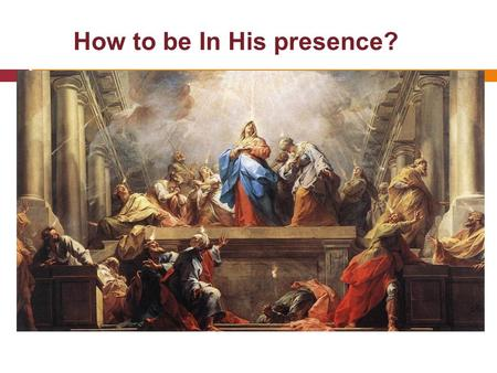 How to be In His presence? Youth Conference 2013 Talk (3)