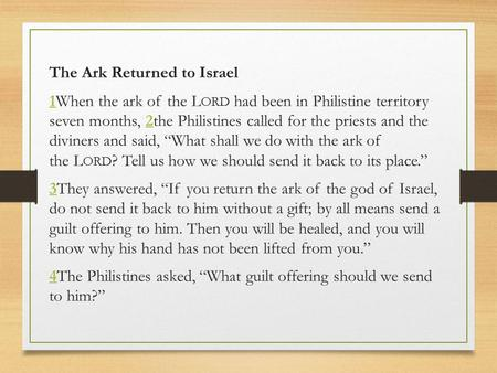 The Ark Returned to Israel 11When the ark of the L ORD had been in Philistine territory seven months, 2the Philistines called for the priests and the diviners.