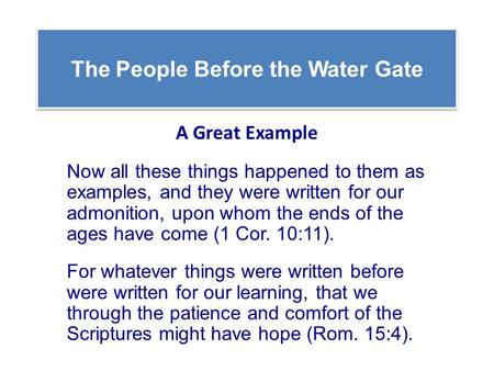 The People Before the Water Gate A Great Example Now all these things happened to them as examples, and they were written for our admonition, upon whom.