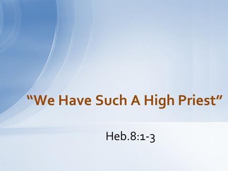 "Heb.8:1-3 ""We Have Such A High Priest"". He Was Prophesied to Come Ps.110:1-4 Only O.T. Passage to say He Would be after the Order of Melchizedek Confirmed."
