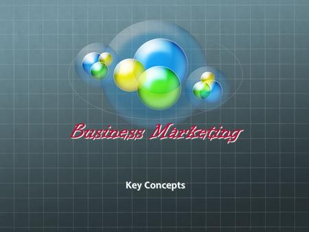 Business Marketing Key Concepts. What Is Business Marketing? The marketing of goods and services to individuals and organizations for purposes other than.
