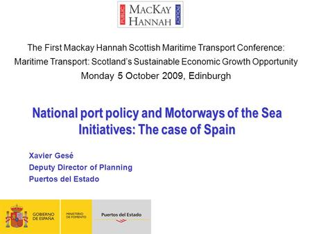 National port policy and Motorways of the Sea Initiatives: The case of Spain Xavier Gesé Deputy Director of Planning Puertos del Estado The First Mackay.