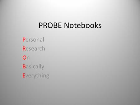 PROBE Notebooks Personal Research On Basically Everything.