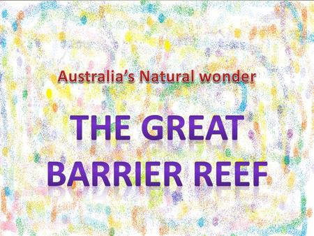 The Great Barrier Reef has 1/3 of the worlds soft coral. It has 360 types of hard coral. 24 seabirds live there. The Great Barrier Reef is 500,000 years.