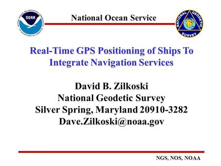 National Ocean Service NGS, NOS, NOAA Real-Time GPS Positioning of Ships To Integrate Navigation Services Real-Time GPS Positioning of Ships To Integrate.