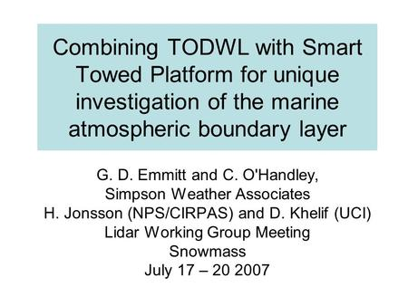 Combining TODWL with Smart Towed Platform for unique investigation of the marine atmospheric boundary layer G. D. Emmitt and C. O'Handley, Simpson Weather.