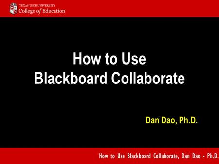 How to Use Blackboard Collaborate Dan Dao, Ph.D..