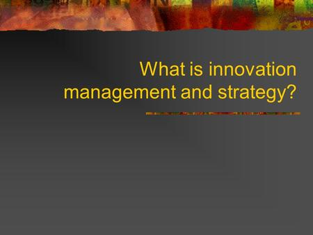 What is innovation management and strategy?. What is innovation? Innovation is the whole process and outcome of creating something new, which is also.
