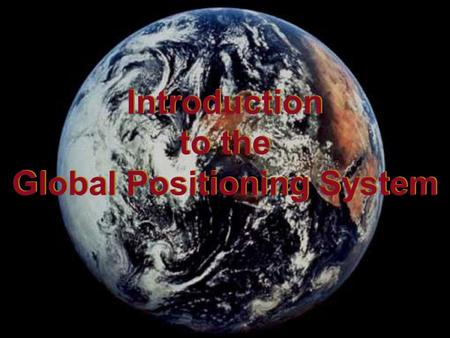 Introduction to the Global Positioning System Introduction to the Global Positioning System.