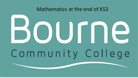 Mathematics at the end of KS3. New GCSE 2017 A new grading system will be introduced. Grading will be on a nine point scale, with 9 being the highest.