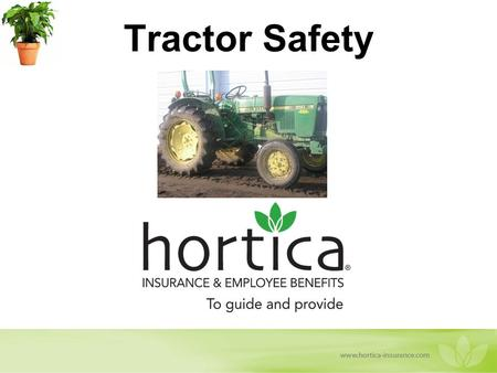 Tractor Safety. Training Objectives Understand types of common accidents and injuries. Know how to operate a tractor safely. Know how to work around a.