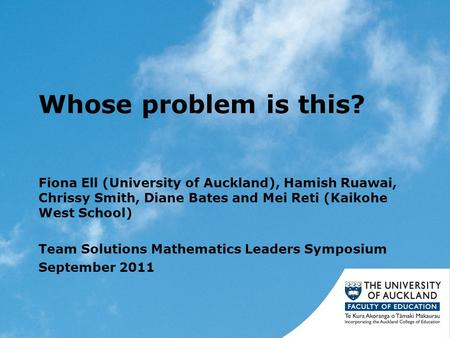 Whose problem is this? Fiona Ell (University of Auckland), Hamish Ruawai, Chrissy Smith, Diane Bates and Mei Reti (Kaikohe West School) Team Solutions.
