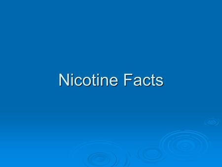 Nicotine Facts. Why do we teach kids about smoking?
