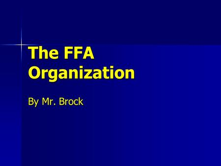 The FFA Organization By Mr. Brock.