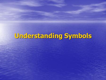 Understanding Symbols. What is a symbol? something used for or regarded as representing something else; a material object representing something, often.