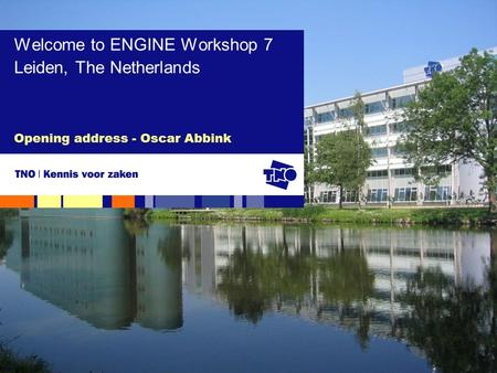 Opening address - Oscar Abbink Welcome to ENGINE Workshop 7 Leiden, The Netherlands.