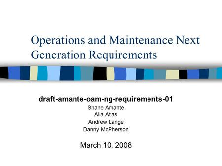 Operations and Maintenance Next Generation Requirements draft-amante-oam-ng-requirements-01 Shane Amante Alia Atlas Andrew Lange Danny McPherson March.