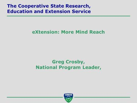 Greg Crosby, National Program Leader, The Cooperative State Research, Education and Extension Service eXtension: More Mind Reach.