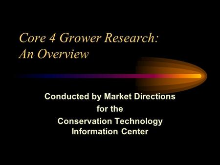 Core 4 Grower Research: An Overview Conducted by Market Directions for the Conservation Technology Information Center.