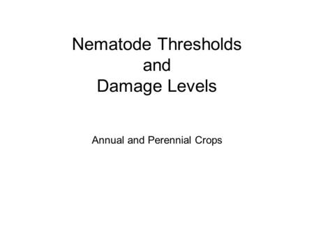 Nematode Thresholds and Damage Levels Annual and Perennial Crops.
