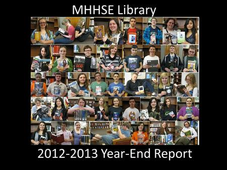 2012-2013 Year-End Report MHHSE Library. Improve communication with teachers regarding materials and services. 2012-2013 Goals Objectives: Monthly library.
