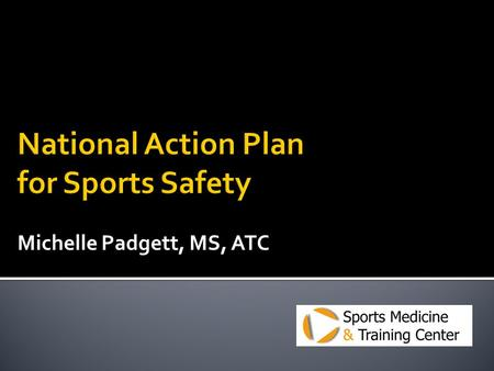 Michelle Padgett, MS, ATC.  MSBA Vision Project  Youth Sports Safety Alliance recommendations.