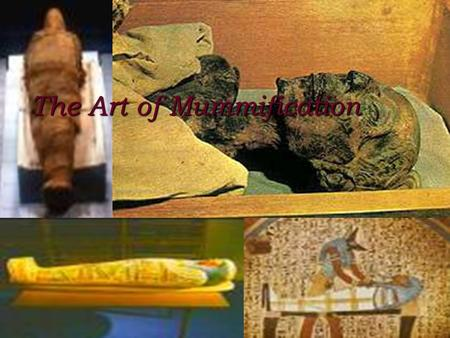 The Art of Mummification. M ummification is the preservation of the body S ome mummies are preserved wet, frozen or dried. E gyptian deliberately dried.