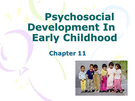 Psychosocial Development In Early Childhood Psychosocial Development In Early Childhood Chapter 11 Chapter 11.