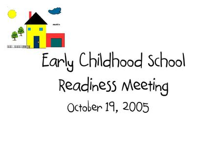 Early Childhood School Readiness Meeting October 19, 2005.