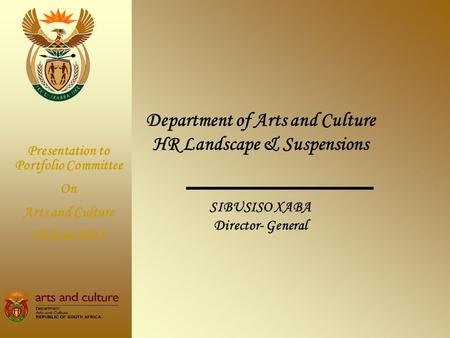 Department of Arts and Culture HR Landscape & Suspensions SIBUSISO XABA Director- General Presentation to Portfolio Committee On Arts and Culture 29 June.