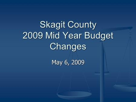 Skagit County 2009 Mid Year Budget Changes May 6, 2009.