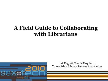 A Field Guide to Collaborating with Librarians mk Eagle & Connie Urquhart Young Adult Library Services Association.