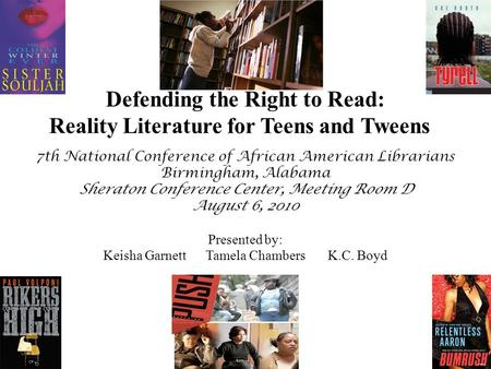 Defending the Right to Read: Reality Literature for Teens and Tweens 7th National Conference of African American Librarians Birmingham, Alabama Sheraton.