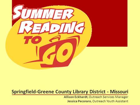 Springfield-Greene County Library District - Missouri Allison Eckhardt, Outreach Services Manager Jessica Pecoraro, Outreach Youth Assistant.