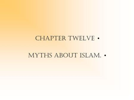 Chapter twelve Myths about Islam.. Myths about islam: In this chapter we will be highlighting some myths about Islam and how to refute them. Myths: Islam.