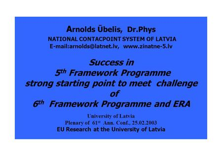 A rnolds Ūbelis, Dr.Phys NATIONAL CONTACPOINT SYSTEM OF LATVIA  Success in 5 th Framework Programme strong starting.
